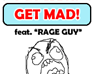 "Play Get Mad! feat. ""Rage Guy"""