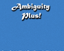 Play Ambiguity Plus