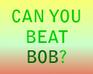 Play Can You Beat Bob?