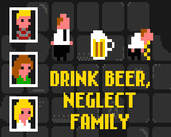 Play Drink Beer, Neglect Family