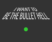 Play I Want To Be The Bullet Hell