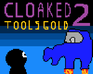Play Cloaked 2: Tool's Gold