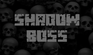 Play Shadow Boss