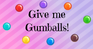Play Give Me Gumballs