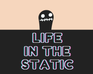 Play Life in the Static